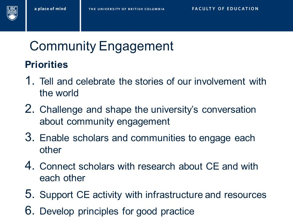 Community Engagement Priorities 1. Tell and celebrate the stories of our involvement with the world 2. Challenge and shape the university's conversati