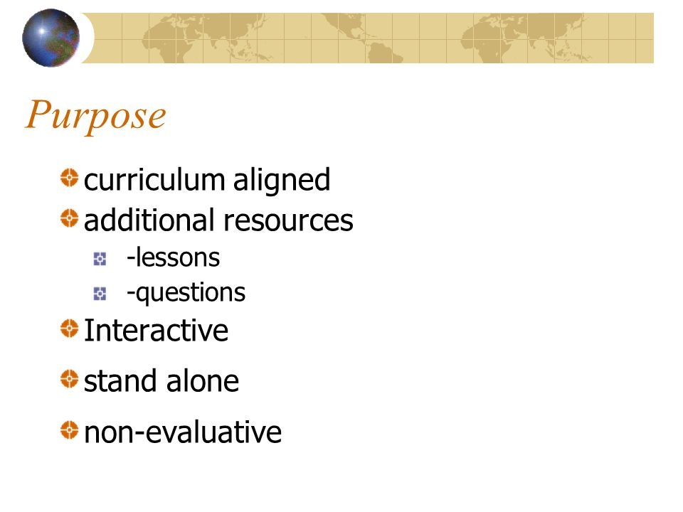 Purpose curriculum aligned additional resources -lessons -questions Interactive stand alone non-evaluative