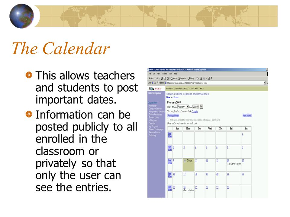 The Calendar This allows teachers and students to post important dates.