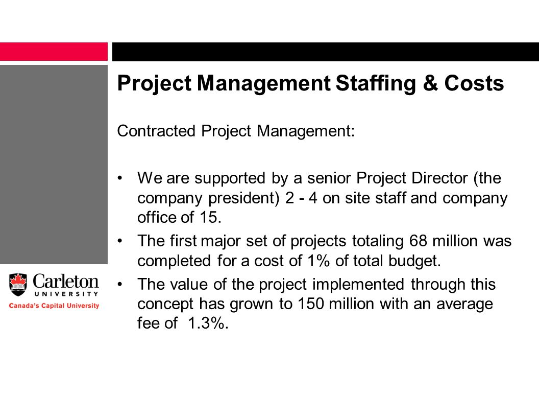 Project Management Staffing & Costs Contracted Project Management: We are supported by a senior Project Director (the company president) 2 - 4 on site staff and company office of 15.