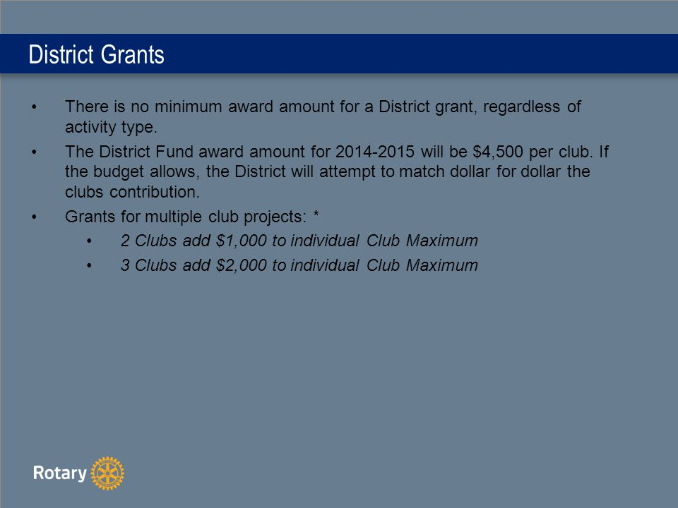District Grants There is no minimum award amount for a District grant, regardless of activity type.
