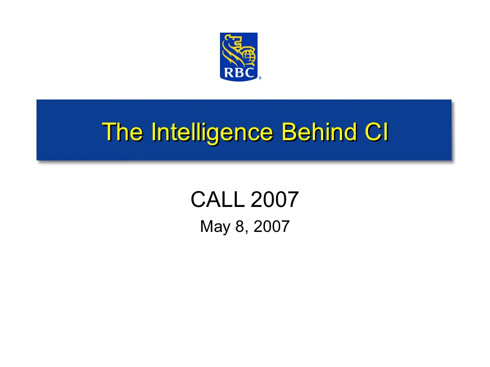 The Intelligence Behind CI CALL 2007 May 8, 2007