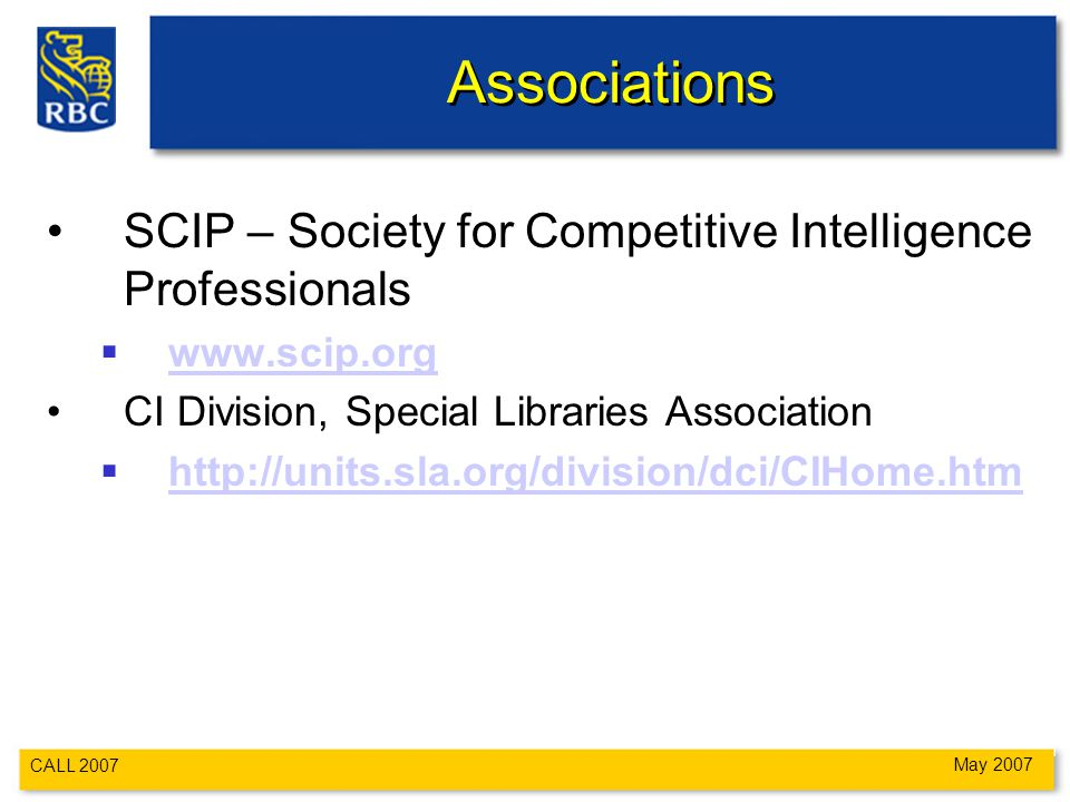CALL 2007 May 2007 Associations SCIP – Society for Competitive Intelligence Professionals      CI Division, Special Libraries Association 