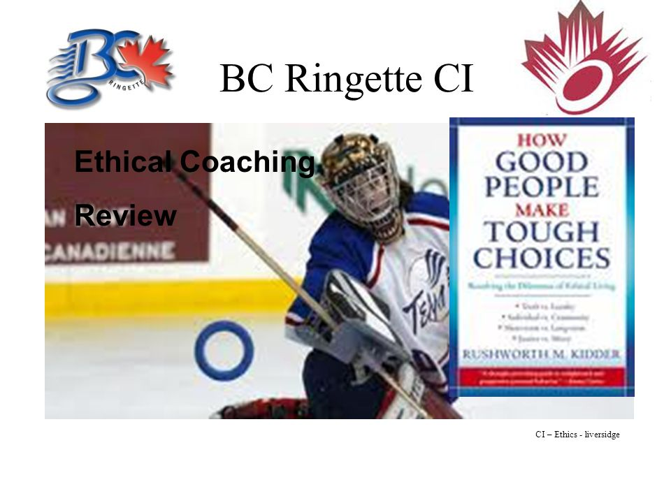 BC Ringette CI Ethical Coaching Review CI – Ethics - liversidge