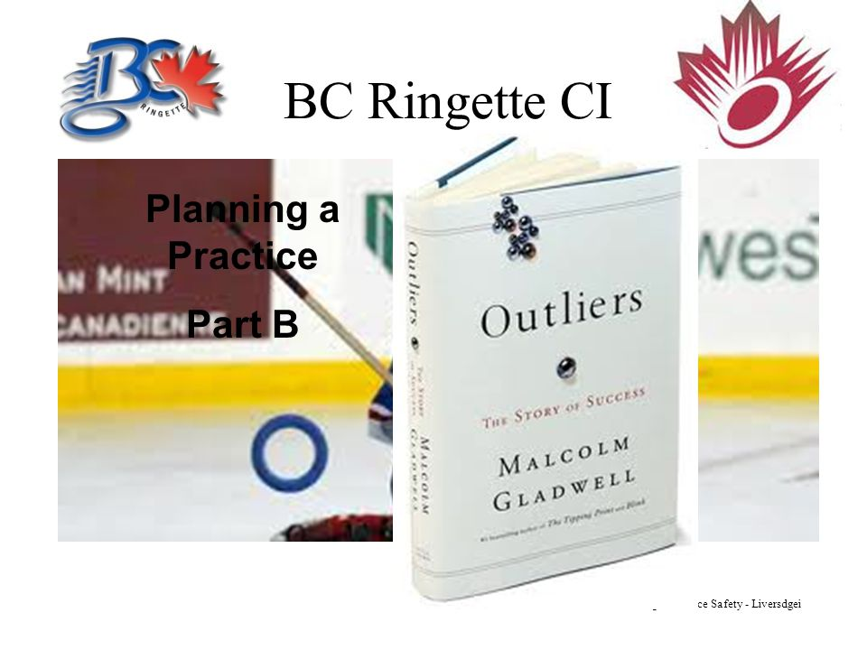 BC Ringette CI Planning a Practice Part B CI – Planning a Practice Safety - Liversdgei