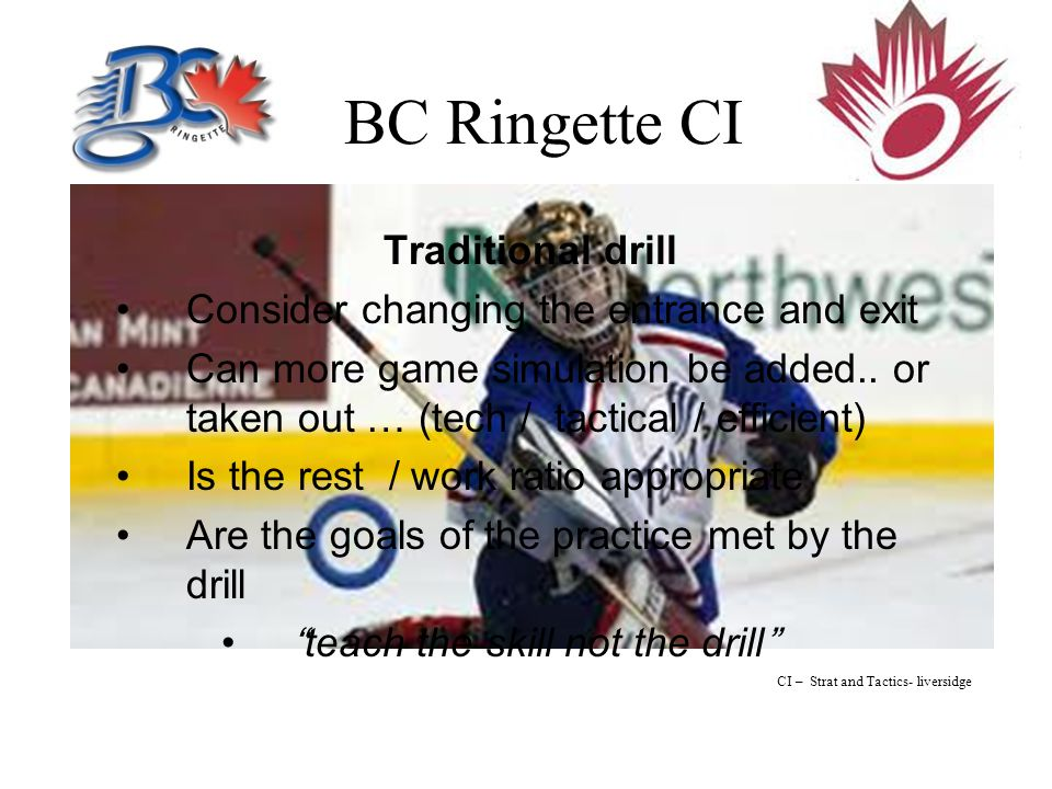 BC Ringette CI Traditional drill Consider changing the entrance and exit Can more game simulation be added..