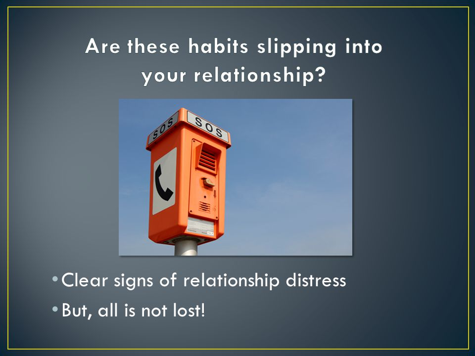 Clear signs of relationship distress But, all is not lost!