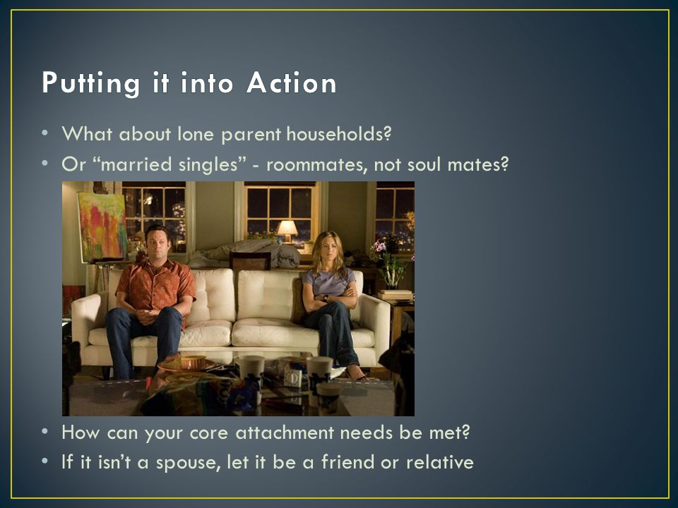 What about lone parent households. Or married singles - roommates, not soul mates.