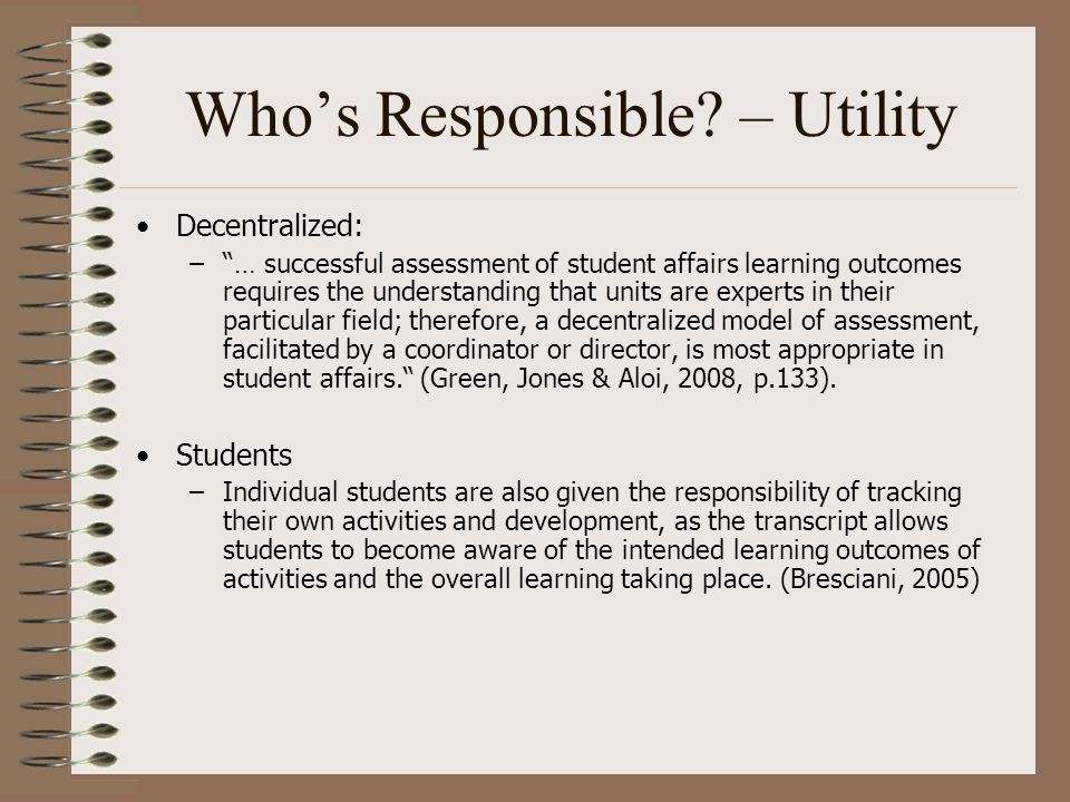 "Who's Responsible? – Utility Decentralized: –""… successful assessment of student affairs learning outcomes requires the understanding that units are e"