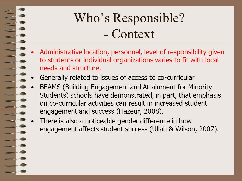 Who's Responsible? - Context Administrative location, personnel, level of responsibility given to students or individual organizations varies to fit w