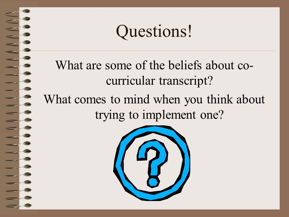 Questions. What are some of the beliefs about co- curricular transcript.