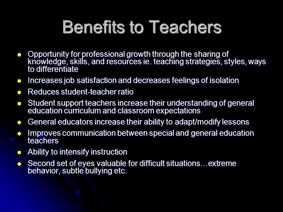 Benefits to Schools and Divisions Promotes and sustains inclusive practices Promotes and sustains inclusive practices Enhances sense of community within general education classrooms when students with diverse needs are educated along side their non-disable peers Enhances sense of community within general education classrooms when students with diverse needs are educated along side their non-disable peers Fewer referrals for special education services … needs are better addressed in the classroom Fewer referrals for special education services … needs are better addressed in the classroom Parent satisfaction Parent satisfaction Staff more united … greater appreciation for the knowledge & expertise of others Staff more united … greater appreciation for the knowledge & expertise of others