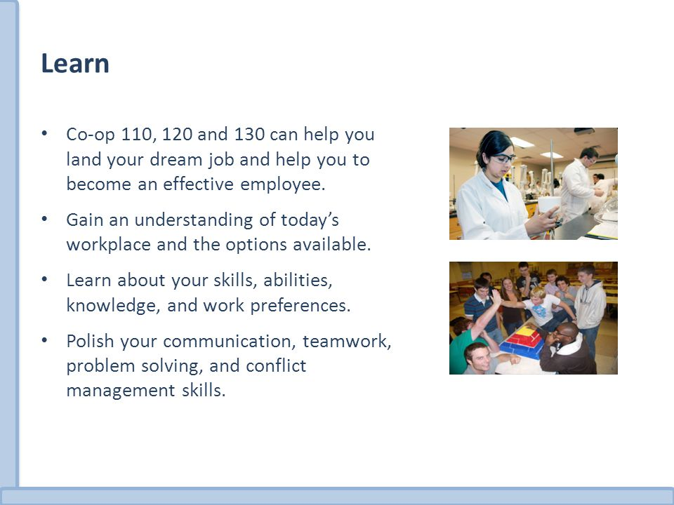 Learn Co-op 110, 120 and 130 can help you land your dream job and help you to become an effective employee.