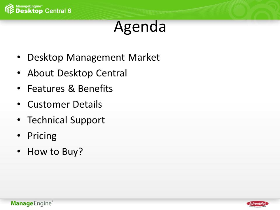 Agenda Desktop Management Market About Desktop Central Features & Benefits Customer Details Technical Support Pricing How to Buy