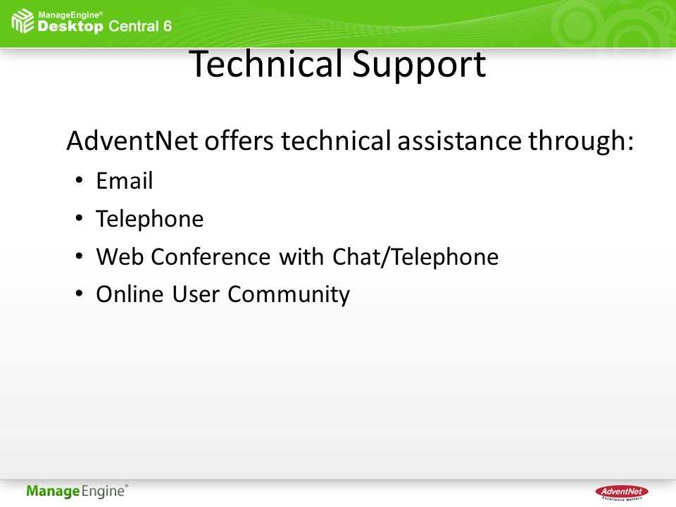 Technical Support AdventNet offers technical assistance through: Email Telephone Web Conference with Chat/Telephone Online User Community