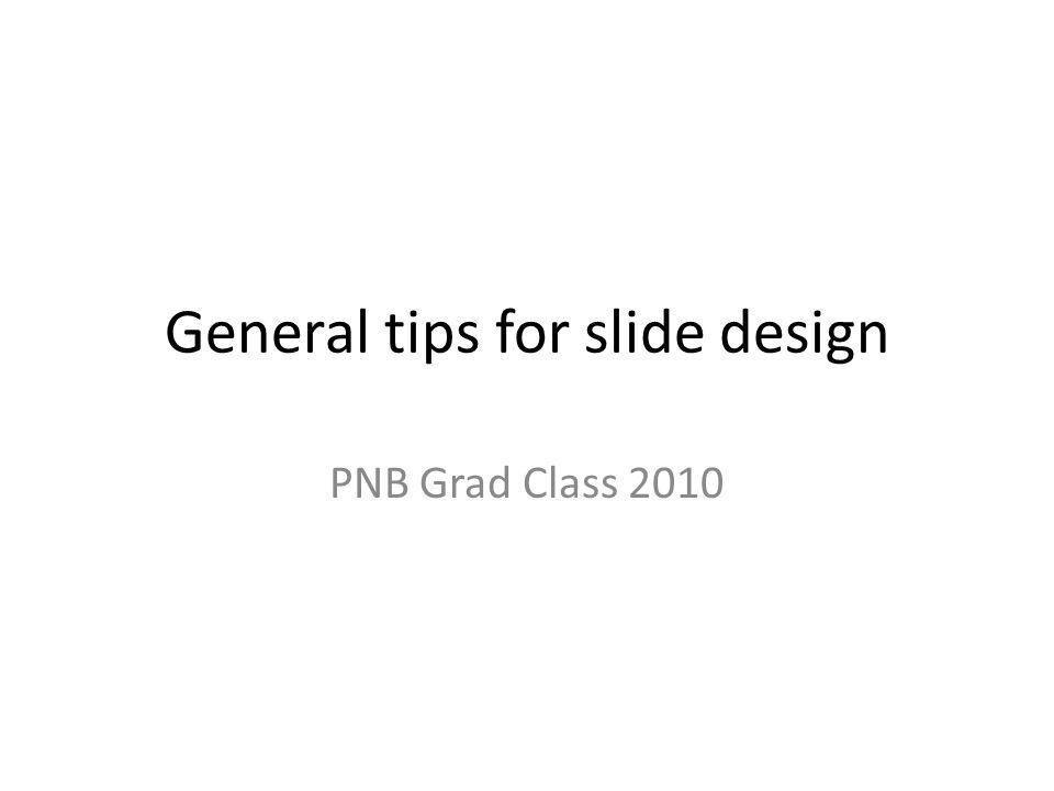 General tips for slide design PNB Grad Class 2010