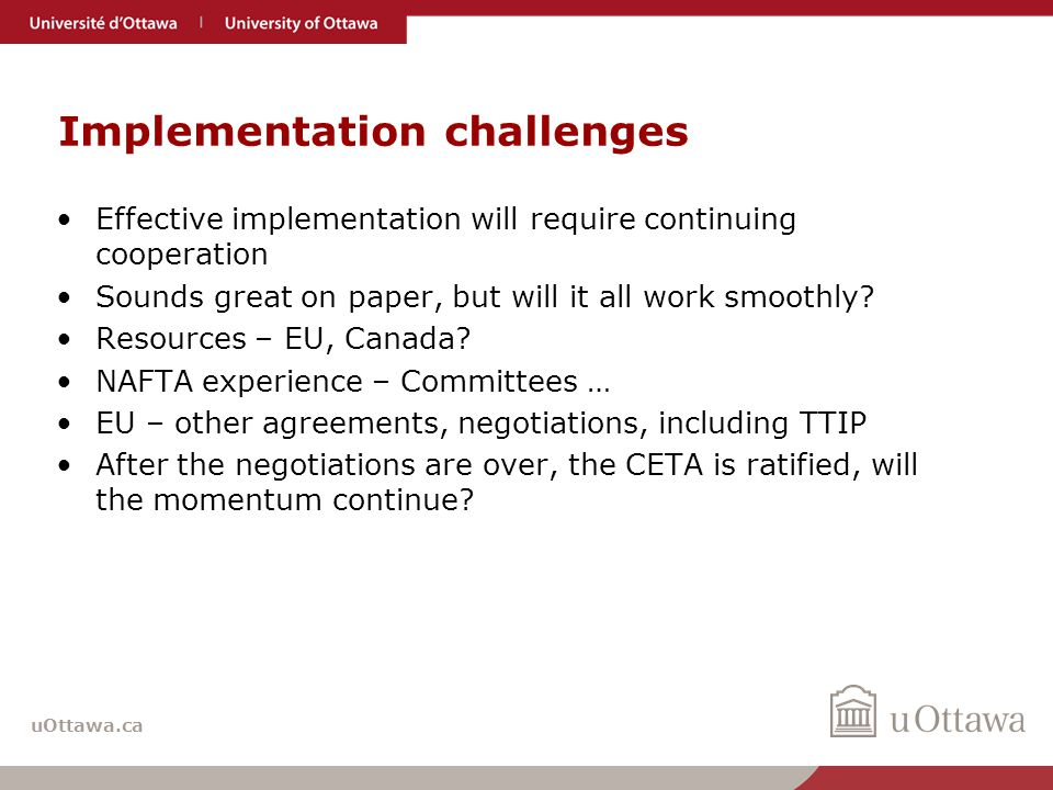 uOttawa.ca Implementation challenges Effective implementation will require continuing cooperation Sounds great on paper, but will it all work smoothly