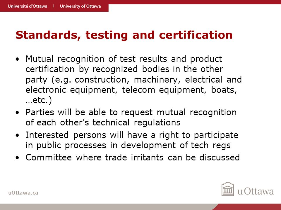uOttawa.ca Standards, testing and certification Mutual recognition of test results and product certification by recognized bodies in the other party (