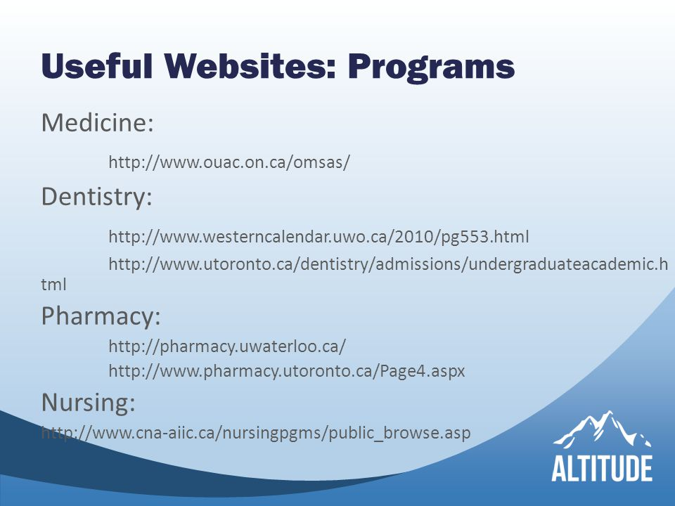 Useful Websites: Programs Medicine:   Dentistry:     tml Pharmacy:     Nursing: