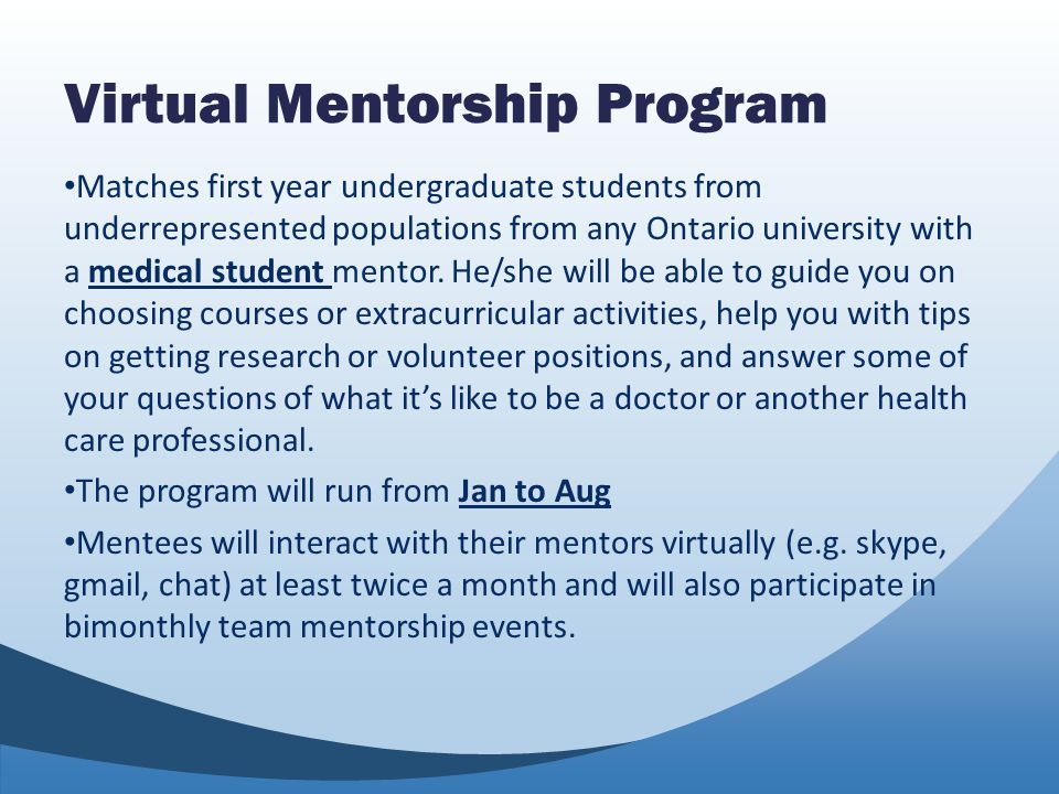 Virtual Mentorship Program Matches first year undergraduate students from underrepresented populations from any Ontario university with a medical student mentor.
