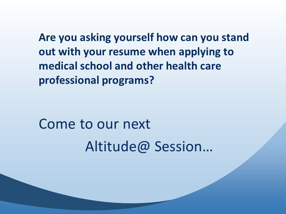 Are you asking yourself how can you stand out with your resume when applying to medical school and other health care professional programs.