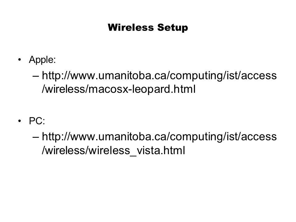 Wireless Setup Apple: –http://www.umanitoba.ca/computing/ist/access /wireless/macosx-leopard.html PC: –http://www.umanitoba.ca/computing/ist/access /wireless/wireless_vista.html