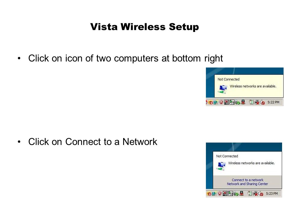 Vista Wireless Setup Click on icon of two computers at bottom right Click on Connect to a Network