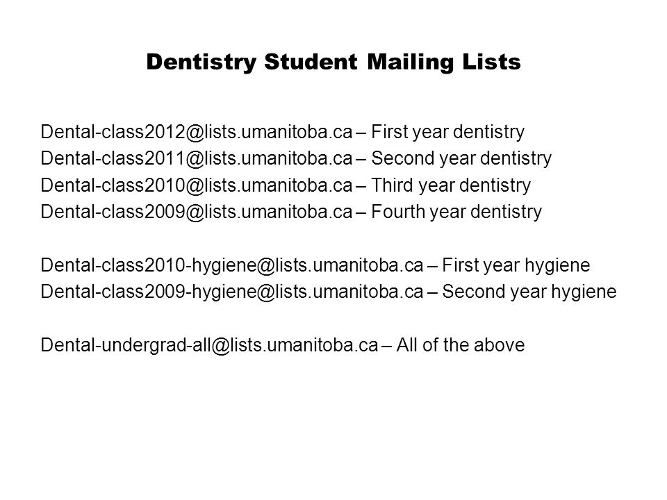 Dentistry Student Mailing Lists Dental-class2012@lists.umanitoba.ca – First year dentistry Dental-class2011@lists.umanitoba.ca – Second year dentistry