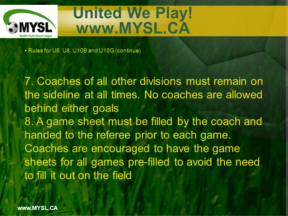 www.MYSL.CA United We Play. www.MYSL.CA Rules for U6, U8, U10B and U10G (continue) 7.