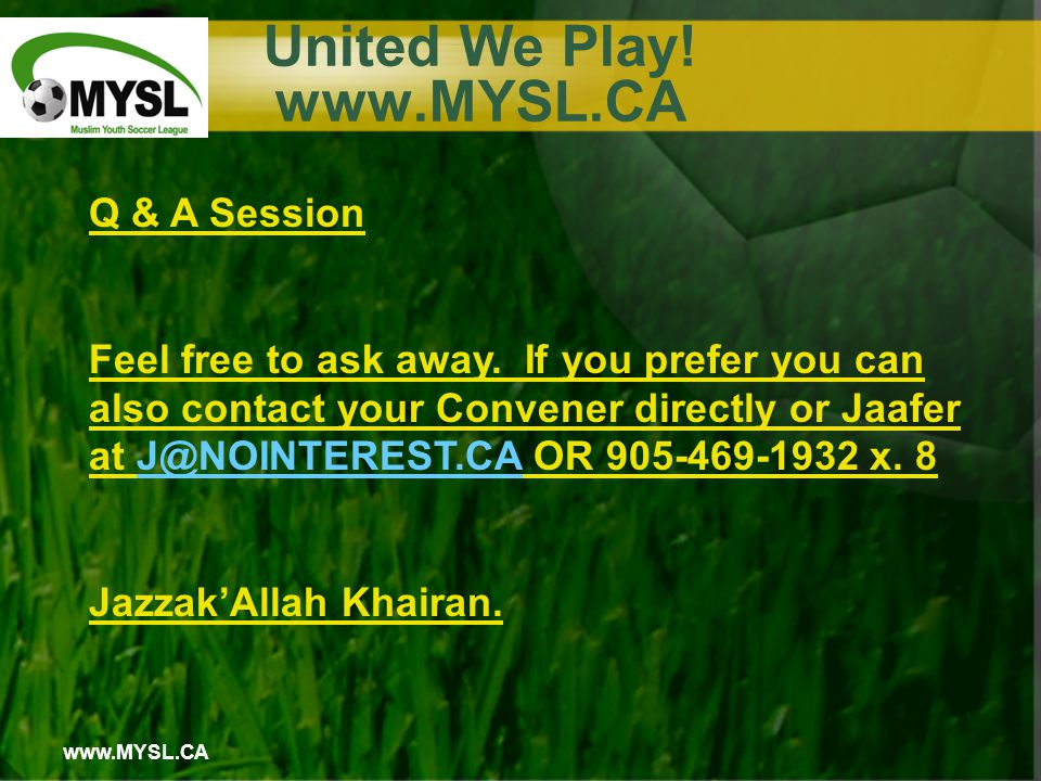 www.MYSL.CA United We Play. www.MYSL.CA Q & A Session Feel free to ask away.