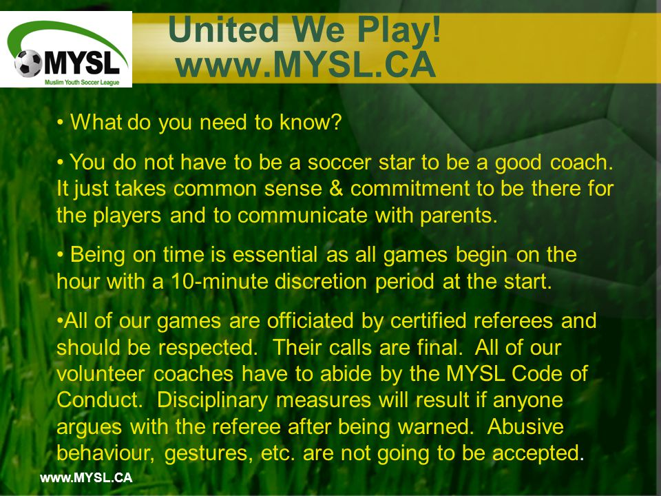 www.MYSL.CA United We Play. www.MYSL.CA What do you need to know.