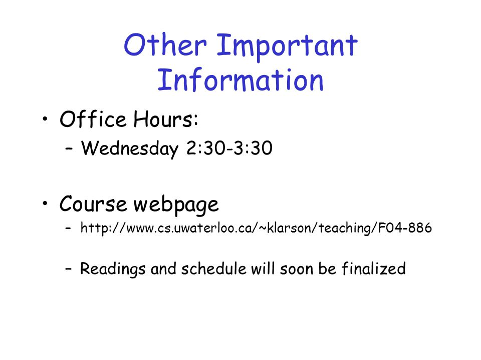 Other Important Information Office Hours: –Wednesday 2:30-3:30 Course webpage –  –Readings and schedule will soon be finalized