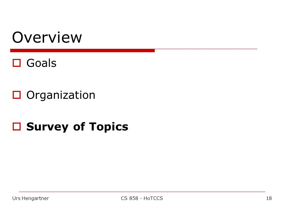 Urs Hengartner18CS 858 - HoTCCS Overview  Goals  Organization  Survey of Topics
