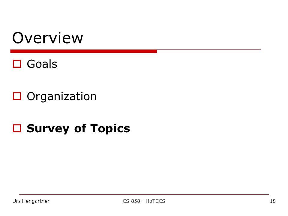 Urs Hengartner18CS 858 - HoTCCS Overview  Goals  Organization  Survey of Topics