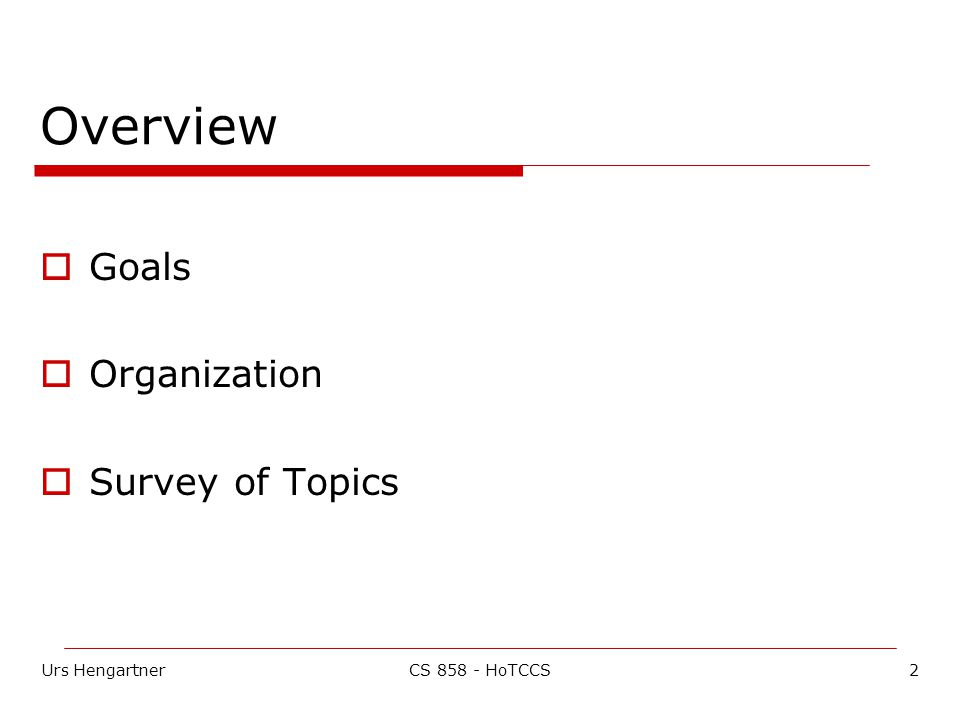 Urs Hengartner2CS 858 - HoTCCS Overview  Goals  Organization  Survey of Topics