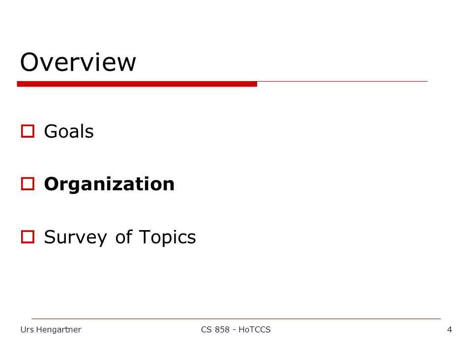 Urs Hengartner4CS 858 - HoTCCS Overview  Goals  Organization  Survey of Topics