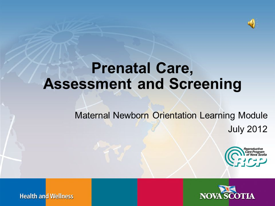 Prenatal education –Physical and emotional well-being Breastfeeding Plans for Labour and Birth Newborn screening Cord blood banking RCP Prenatal Record Companion Document http://rcp.nshealth.ca/publications/nova-scotia-prenatal-record-companion-document