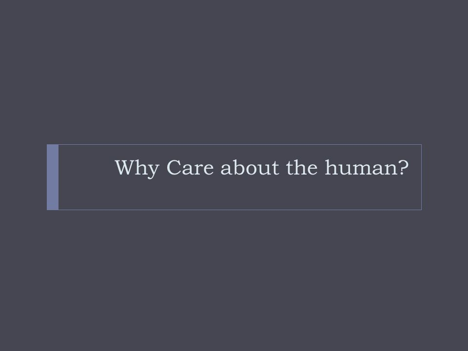 Why Care about the human
