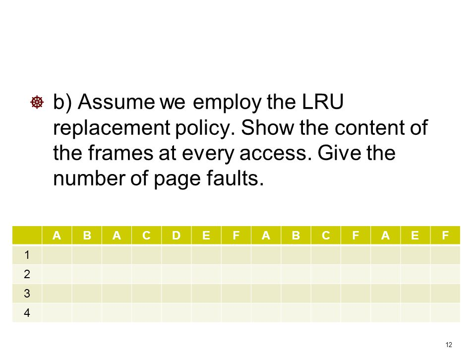  b) Assume we employ the LRU replacement policy.Show the content of the frames at every access.