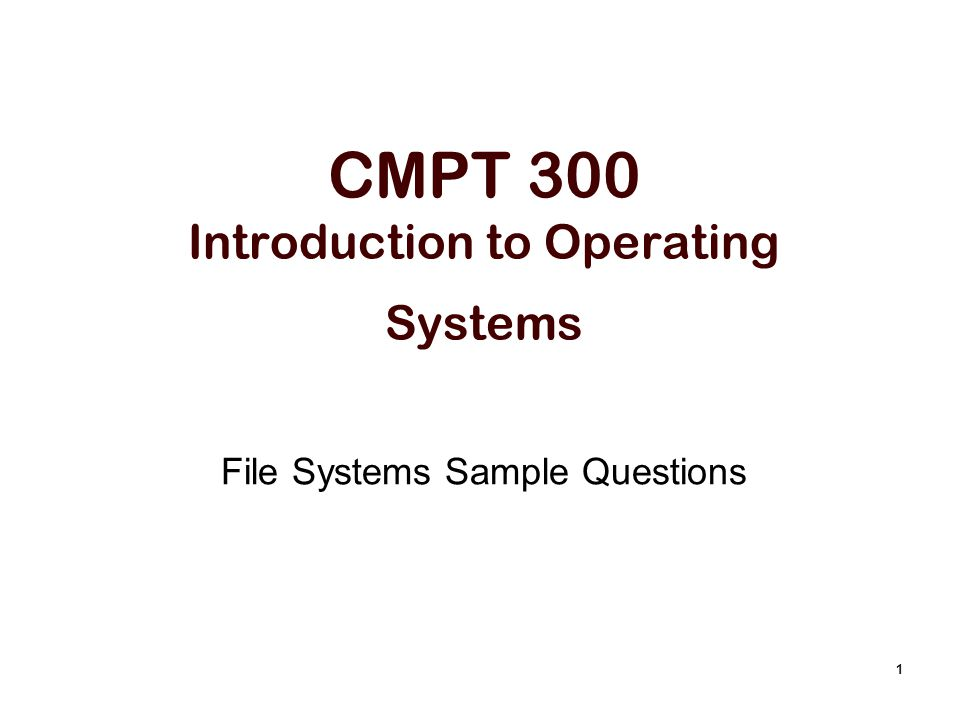 1 CMPT 300 Introduction to Operating Systems File Systems Sample Questions