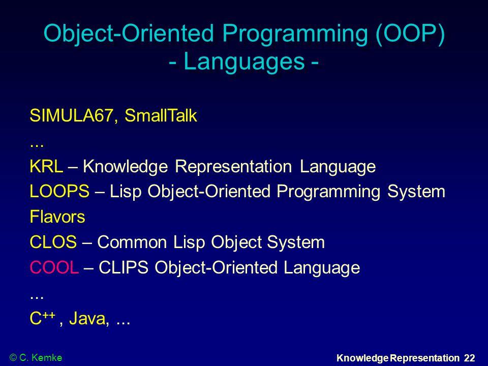 © C. Kemke Knowledge Representation 22 Object-Oriented Programming (OOP) - Languages - SIMULA67, SmallTalk... KRL – Knowledge Representation Language