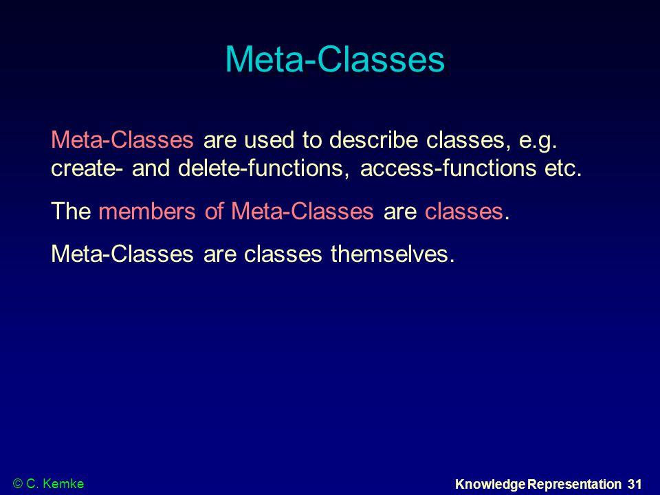 © C. Kemke Knowledge Representation 31 Meta-Classes Meta-Classes are used to describe classes, e.g.