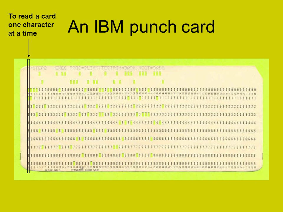 An IBM punch card To read a card one character at a time