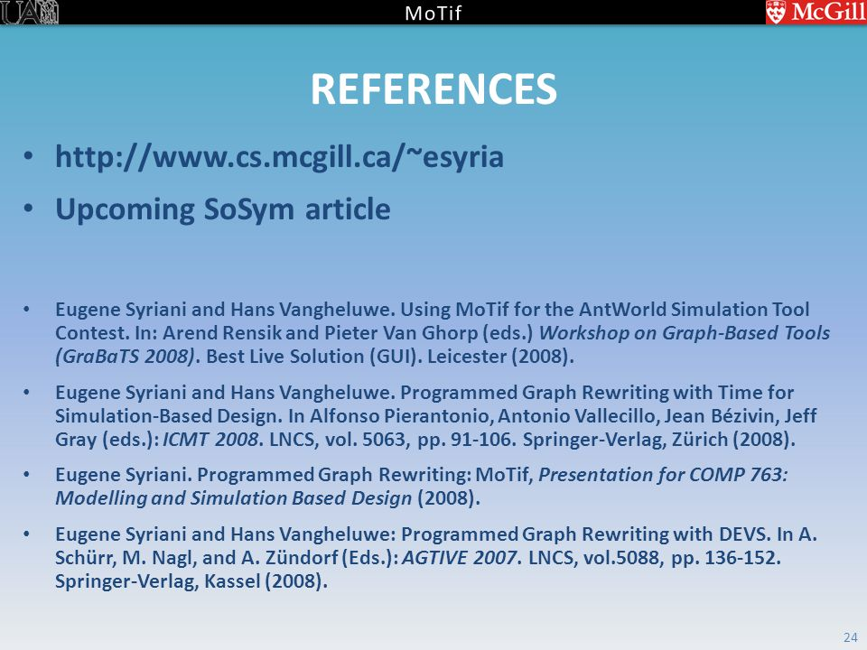 REFERENCES http://www.cs.mcgill.ca/~esyria Upcoming SoSym article Eugene Syriani and Hans Vangheluwe.