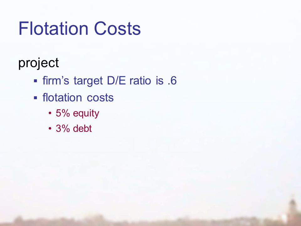 Flotation Costs project  firm's target D/E ratio is.6  flotation costs 5% equity 3% debt