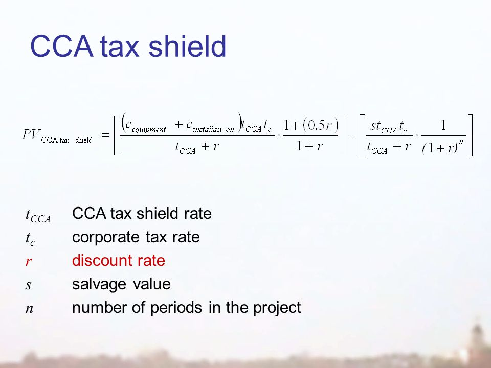 CCA tax shield t CCA CCA tax shield rate t c corporate tax rate r discount rate s salvage value n number of periods in the project