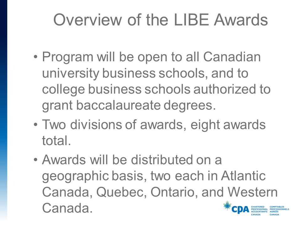 Overview of the LIBE Awards Program will be open to all Canadian university business schools, and to college business schools authorized to grant baccalaureate degrees.