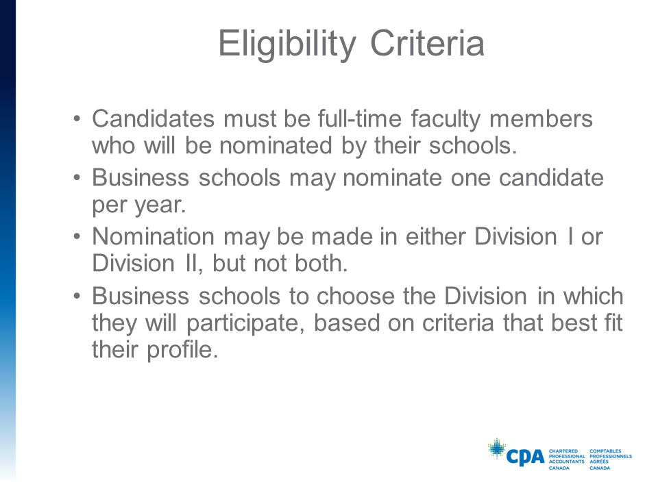 Eligibility Criteria Candidates must be full-time faculty members who will be nominated by their schools.