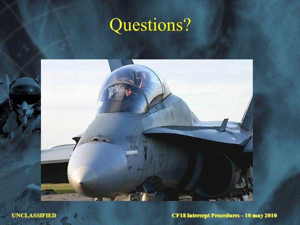 UNCLASSIFIED Questions? CF18 Intercept Procedures – 10 may 2010
