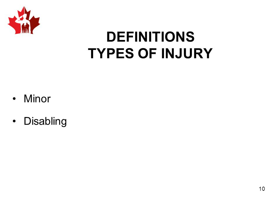 Minor Disabling DEFINITIONS TYPES OF INJURY 10